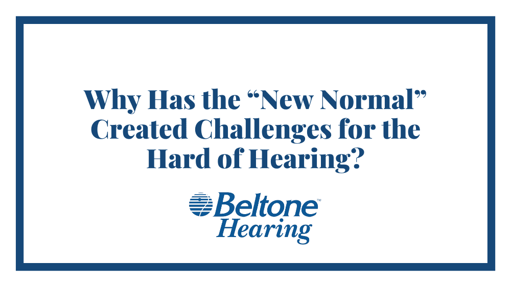 "Why Has the ""New Normal"" Created Challenges for the Hard of Hearing?"