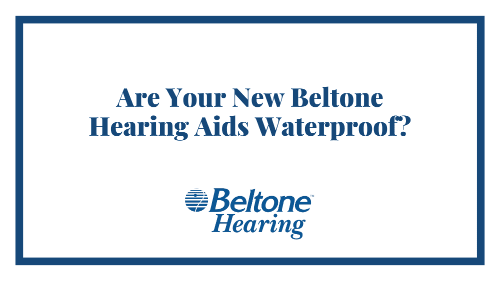 Are Your New Beltone Hearing Aids Waterproof?