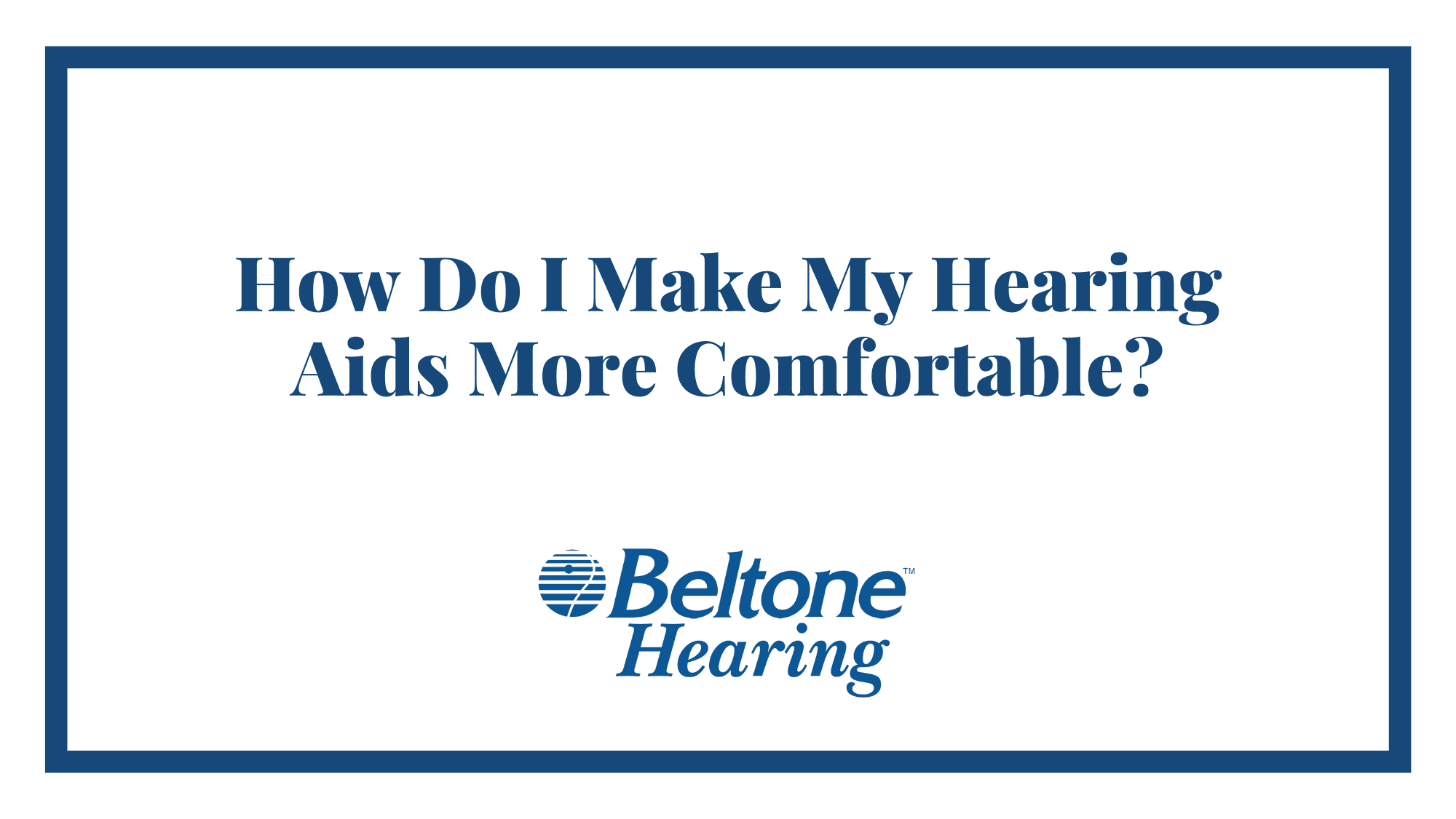 How Do I Make My Hearing Aids More Comfortable?